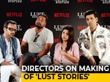 Video : <i>Lust Stories</i> Directors On Making A Film For The Web