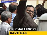 Video : CBI Challenges Bail To Karti Chidambaram In Top Court In INX Media Case