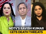 Video: Death Threats To Ravish Kumar: How Journalists Are Hounded