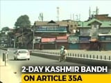 Video : Kashmir Shuts Down Ahead Of Supreme Court Hearing On Article 35A