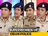 Video: Meet The 'Superwomen' Of Delhi Police