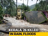 """Video : 26 Dead In Kerala Rain; """"Biggest In 50 Years,"""" Says Minister"""