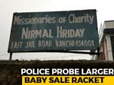 Video : Probe Into Baby Sale At Ranchi's Missionaries Of Charity To Widen: Police
