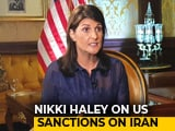 "Video : ""India Should Rethink Relationship With Iran"": Nikki Haley To NDTV"