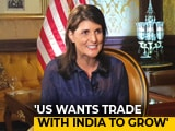 "Video : ""Don't Want Trade War With India"": Nikki Haley To NDTV"