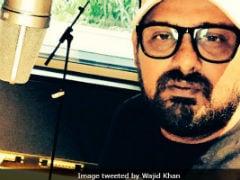 वाजिद खान की हॉस्पिटल में भर्ती होने की अफवाह निकली झूठी, ट्वीट करके दी ये सफाई
