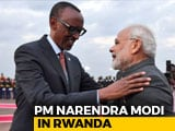 Video : PM Modi Becomes First Indian Prime Minister To Visit Rwanda
