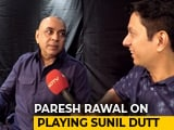 Video : Paresh Rawal On Playing Sunil Dutt In Rajkumar Hirani's <i>Sanju</i>