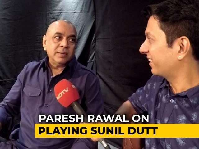 Video : Paresh Rawal On Playing Sunil Dutt In Rajkumar Hirani's <i>Sanju</i>