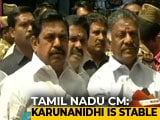Video : Karunanidhi Stable, Says Chief Minister Palaniswami After Health Scare