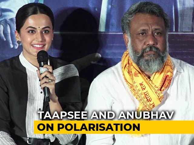 Video : Taapsee Pannu & Anubhav Sinha On The Politics Of Polarisation