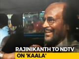 Video : Confident Fans Will Like <i>'Kaala'</i>: Rajinikanth