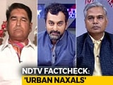 Video : 'Urban Naxals': Fact Or Fiction