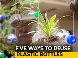 Video : Bye-Bye Plastic, Hello-Hi Creativity: Five Ways To Reuse Plastic Bottles