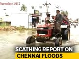 "Video : 2015 Chennai Floods A ""Man-Made Disaster"", Says CAG Report"