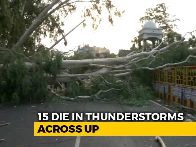 Video : 15 Dead In Thunderstorms Across Uttar Pradesh