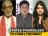Video : The Big Fight: States Not Strong Enough To Curb Lynching?