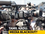 Video : Truth Vs Hype: Tamil Nadu Media Blackout?