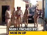 Video : In Uttar Pradesh, Man Beaten To Death Over Rumours Of Cow Slaughter