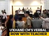 "Video : ""Arrest Her"", Uttarakhand Chief Minister Snaps After Row With Teacher"