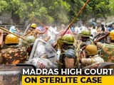 Video : 173 Complaints Against Sterlite Protesters Cancelled By Madras High Court