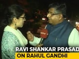 "Video : ""Immature, Irresponsible"": Ravi Shankar Prasad's Dig At Rahul Gandhi"